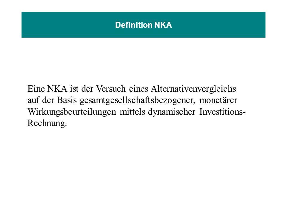 Definition NKA Eine NKA ist der Versuch eines Alternativenvergleichs auf der Basis gesamtgesellschaftsbezogener, monetärer Wirkungsbeurteilungen mitte