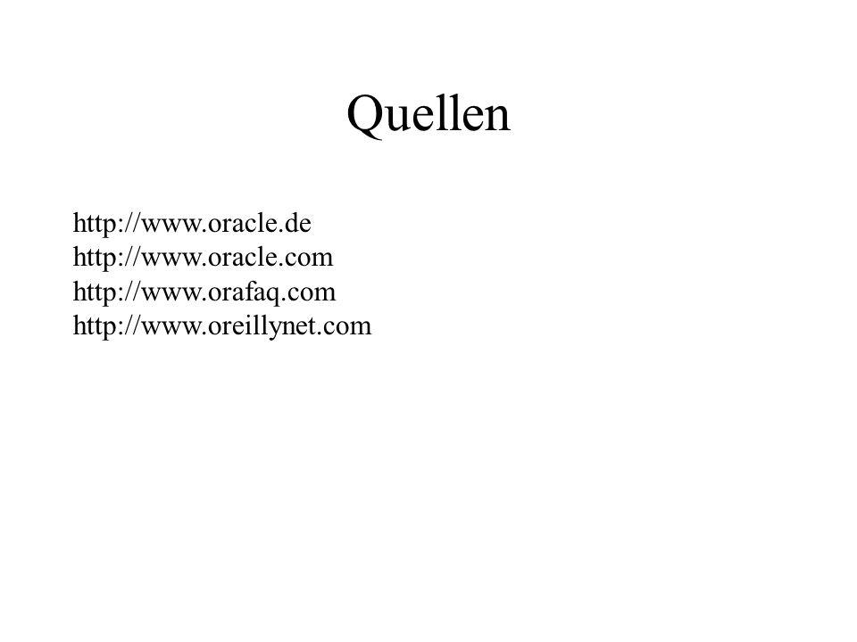 Quellen http://www.oracle.de http://www.oracle.com http://www.orafaq.com http://www.oreillynet.com