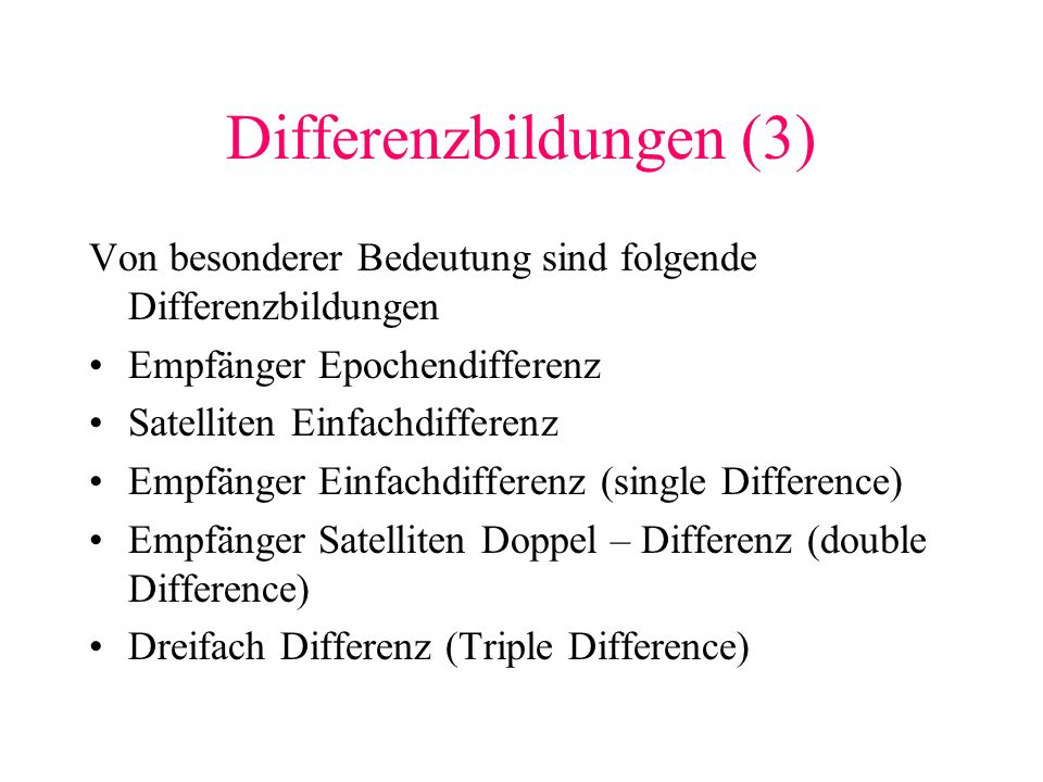Differenzbildungen (3) Von besonderer Bedeutung sind folgende Differenzbildungen Empfänger Epochendifferenz Satelliten Einfachdifferenz Empfänger Einf