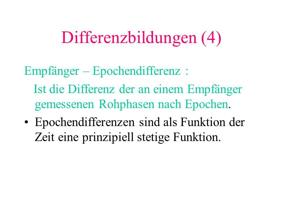 Differenzbildungen (4) Empfänger – Epochendifferenz : Ist die Differenz der an einem Empfänger gemessenen Rohphasen nach Epochen. Epochendifferenzen s
