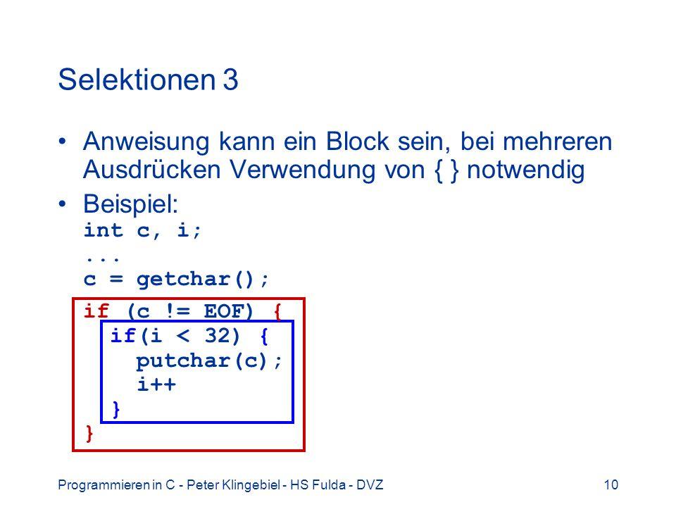 Programmieren in C - Peter Klingebiel - HS Fulda - DVZ10 Selektionen 3 Anweisung kann ein Block sein, bei mehreren Ausdrücken Verwendung von { } notwe