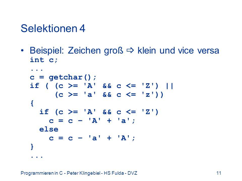 Programmieren in C - Peter Klingebiel - HS Fulda - DVZ11 Selektionen 4 Beispiel: Zeichen groß klein und vice versa int c;... c = getchar(); if ( (c >=