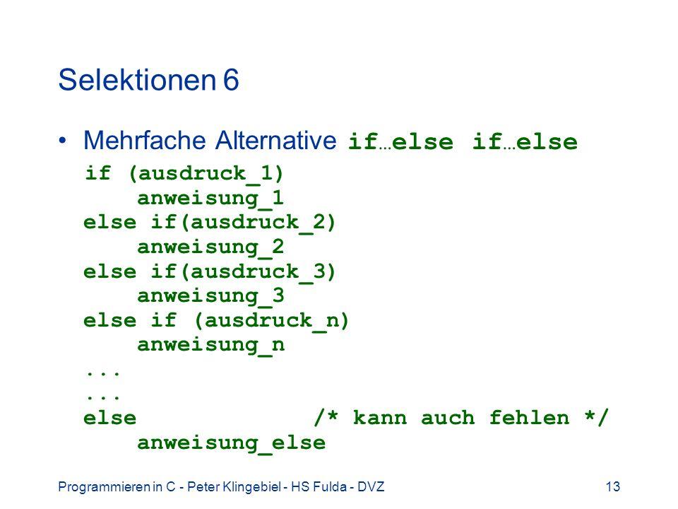 Programmieren in C - Peter Klingebiel - HS Fulda - DVZ13 Selektionen 6 Mehrfache Alternative if … else if … else if (ausdruck_1) anweisung_1 else if(a