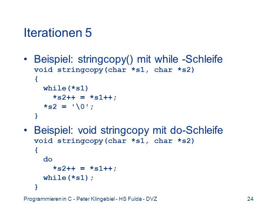 Programmieren in C - Peter Klingebiel - HS Fulda - DVZ24 Iterationen 5 Beispiel: stringcopy() mit while -Schleife void stringcopy(char *s1, char *s2)