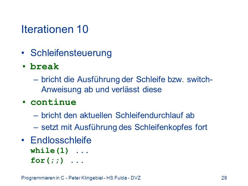 Programmieren in C - Peter Klingebiel - HS Fulda - DVZ29 Iterationen 10 Schleifensteuerung break –bricht die Ausführung der Schleife bzw. switch- Anwe
