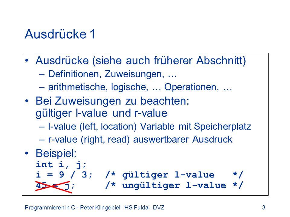 Programmieren in C - Peter Klingebiel - HS Fulda - DVZ3 Ausdrücke 1 Ausdrücke (siehe auch früherer Abschnitt) –Definitionen, Zuweisungen, … –arithmeti