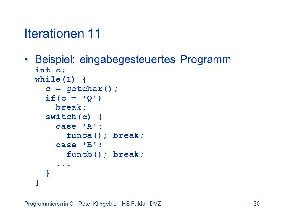 Programmieren in C - Peter Klingebiel - HS Fulda - DVZ30 Iterationen 11 Beispiel: eingabegesteuertes Programm int c; while(1) { c = getchar(); if(c =