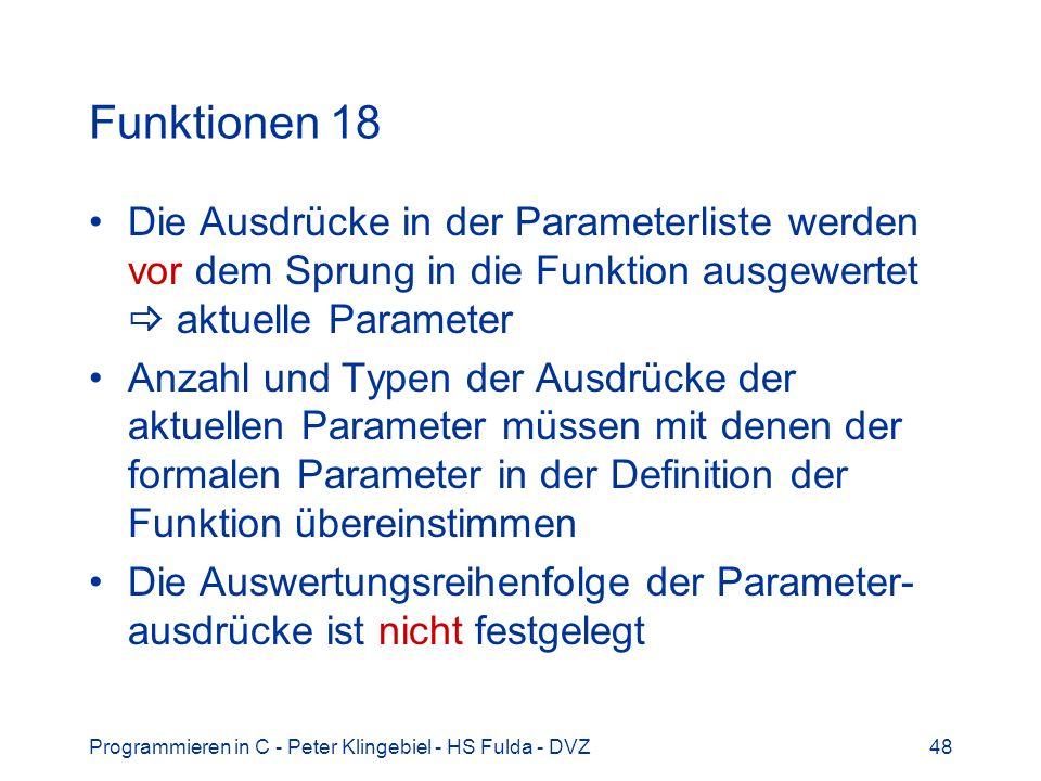 Programmieren in C - Peter Klingebiel - HS Fulda - DVZ48 Funktionen 18 Die Ausdrücke in der Parameterliste werden vor dem Sprung in die Funktion ausge