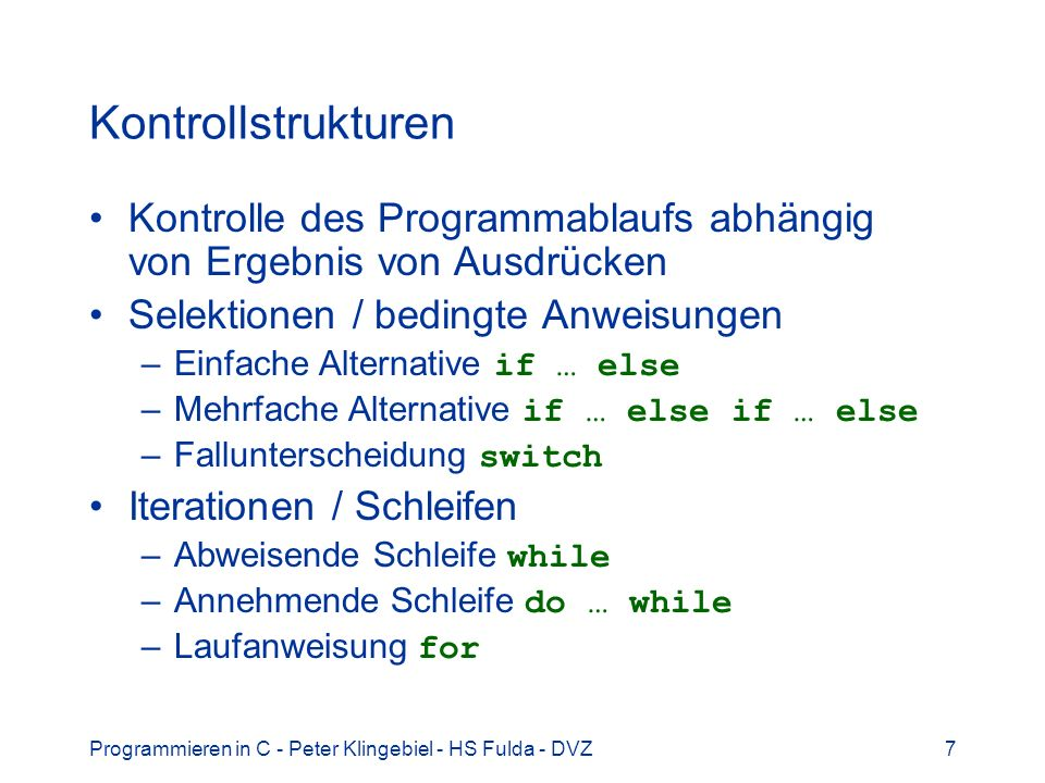 Programmieren in C - Peter Klingebiel - HS Fulda - DVZ7 Kontrollstrukturen Kontrolle des Programmablaufs abhängig von Ergebnis von Ausdrücken Selektio