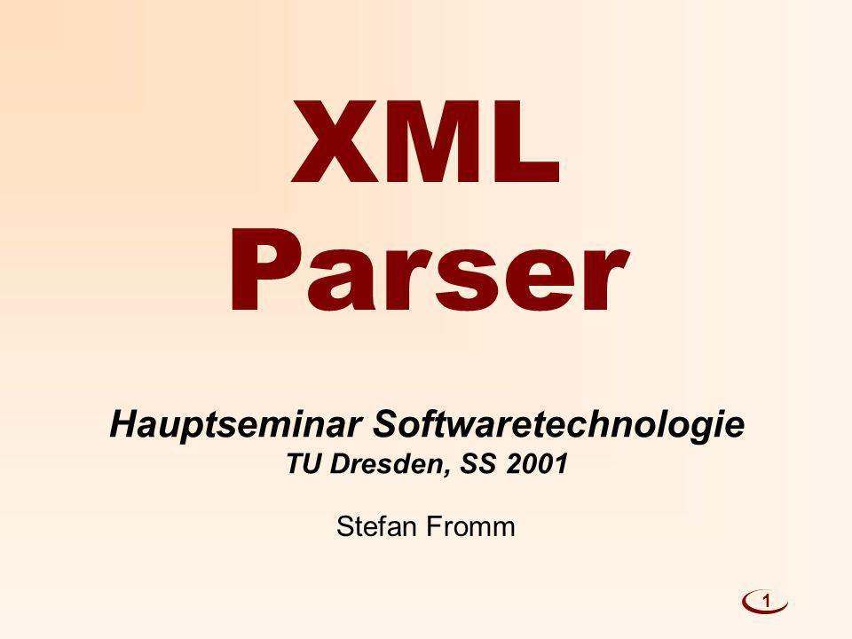 XML 1 Hauptseminar Softwaretechnologie TU Dresden, SS 2001 Parser Stefan Fromm