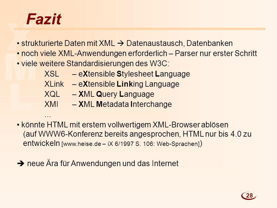 L M X Fazit strukturierte Daten mit XML Datenaustausch, Datenbanken noch viele XML-Anwendungen erforderlich – Parser nur erster Schritt viele weitere