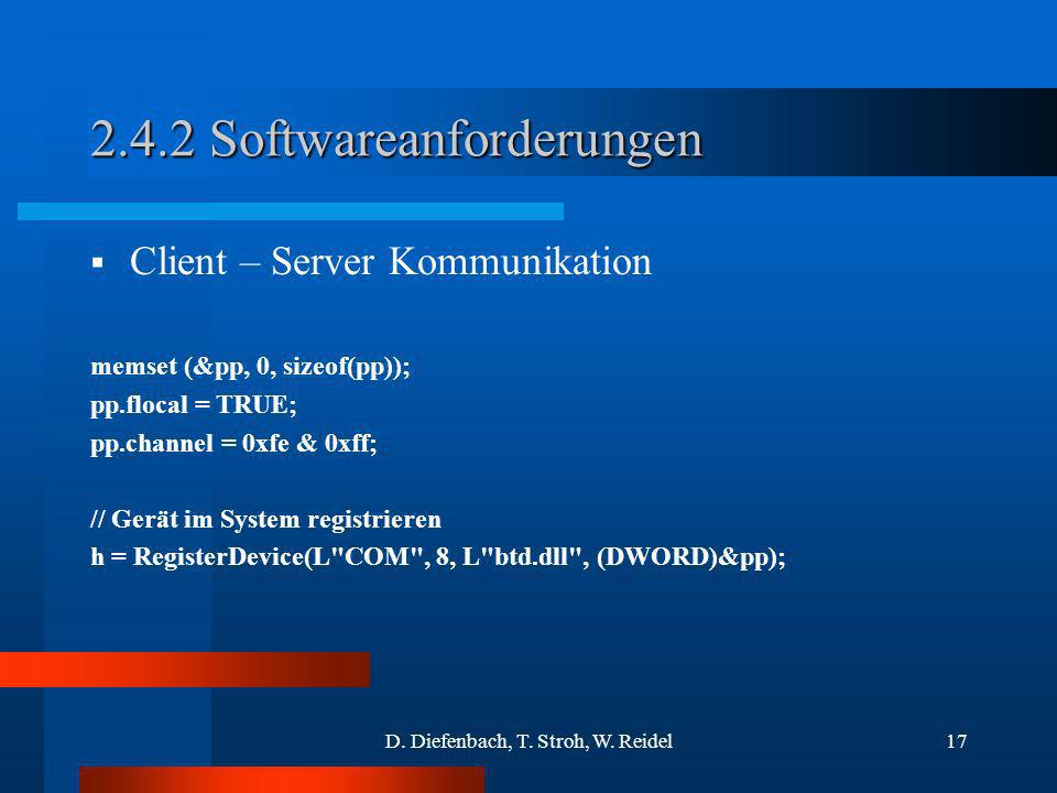 D. Diefenbach, T. Stroh, W. Reidel17 2.4.2 Softwareanforderungen Client – Server Kommunikation memset (&pp, 0, sizeof(pp)); pp.flocal = TRUE; pp.chann