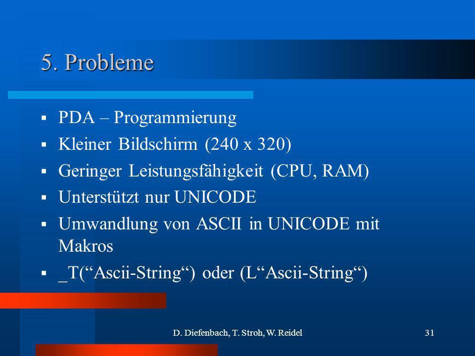 D. Diefenbach, T. Stroh, W. Reidel31 5. Probleme PDA – Programmierung Kleiner Bildschirm (240 x 320) Geringer Leistungsfähigkeit (CPU, RAM) Unterstütz