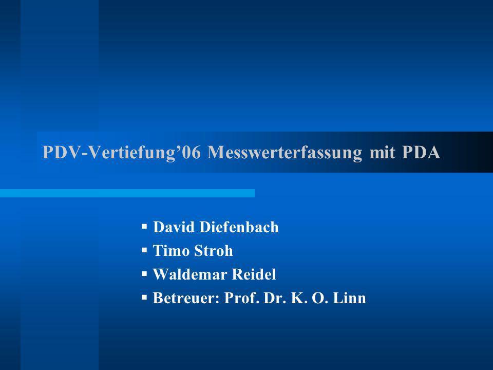 PDV-Vertiefung06 Messwerterfassung mit PDA David Diefenbach Timo Stroh Waldemar Reidel Betreuer: Prof. Dr. K. O. Linn