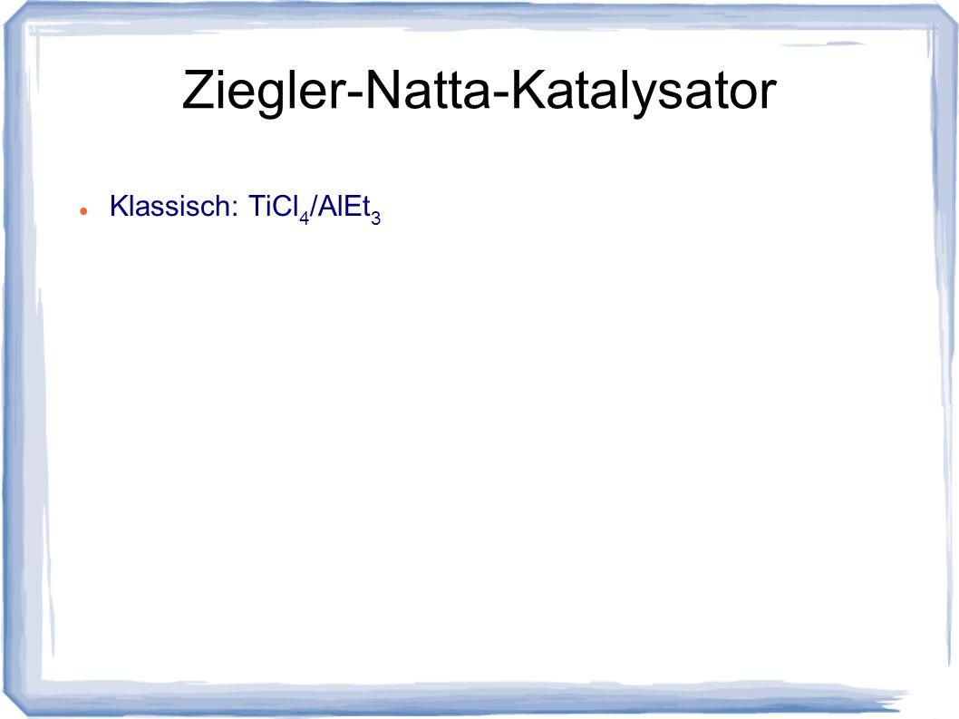 Klassisch: TiCl 4 /AlEt 3
