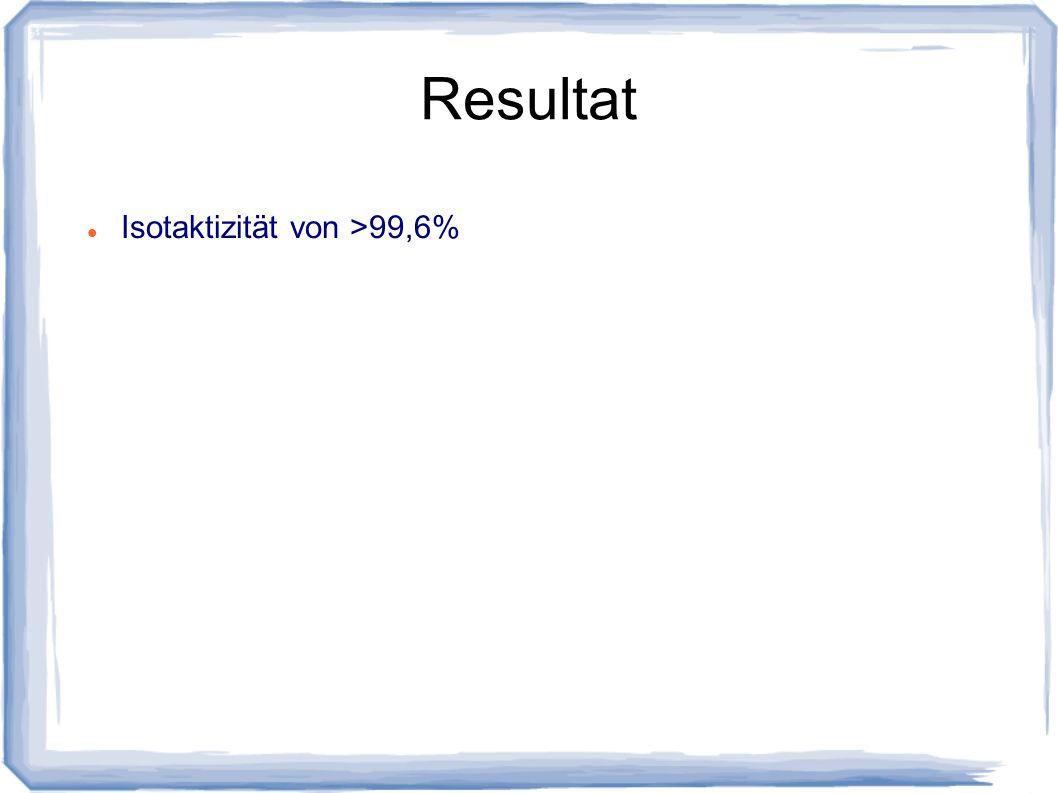 Isotaktizität von >99,6%