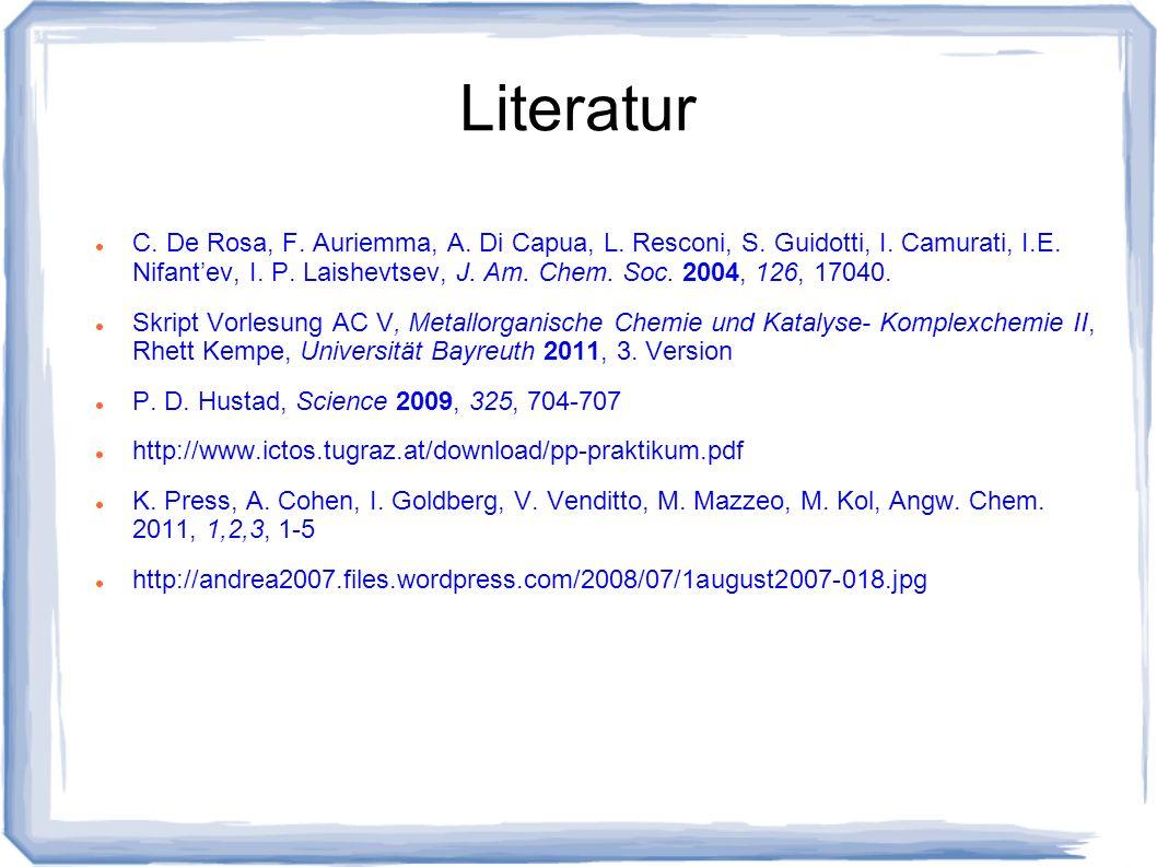 Literatur C. De Rosa, F. Auriemma, A. Di Capua, L. Resconi, S. Guidotti, I. Camurati, I.E. Nifantev, I. P. Laishevtsev, J. Am. Chem. Soc. 2004, 126, 1