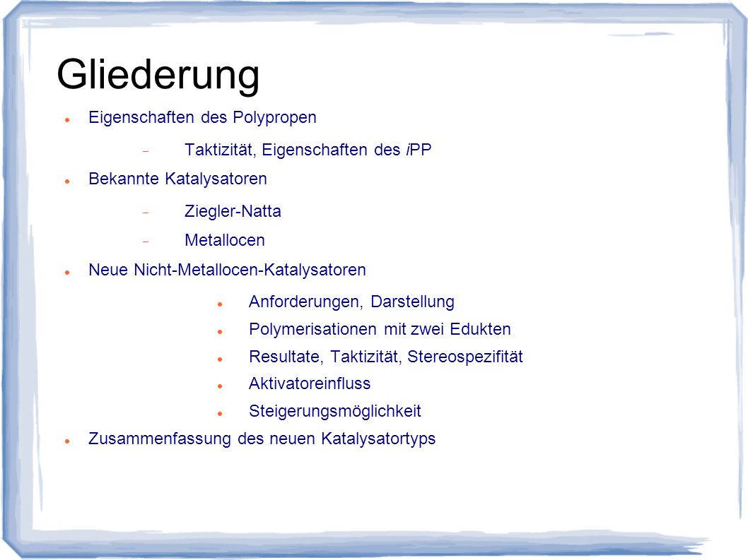 Ziegler-Natta-Katalysator Klassisch: TiCl 4 /AlEt 3 liefert kaum iPP Moderner: 1.