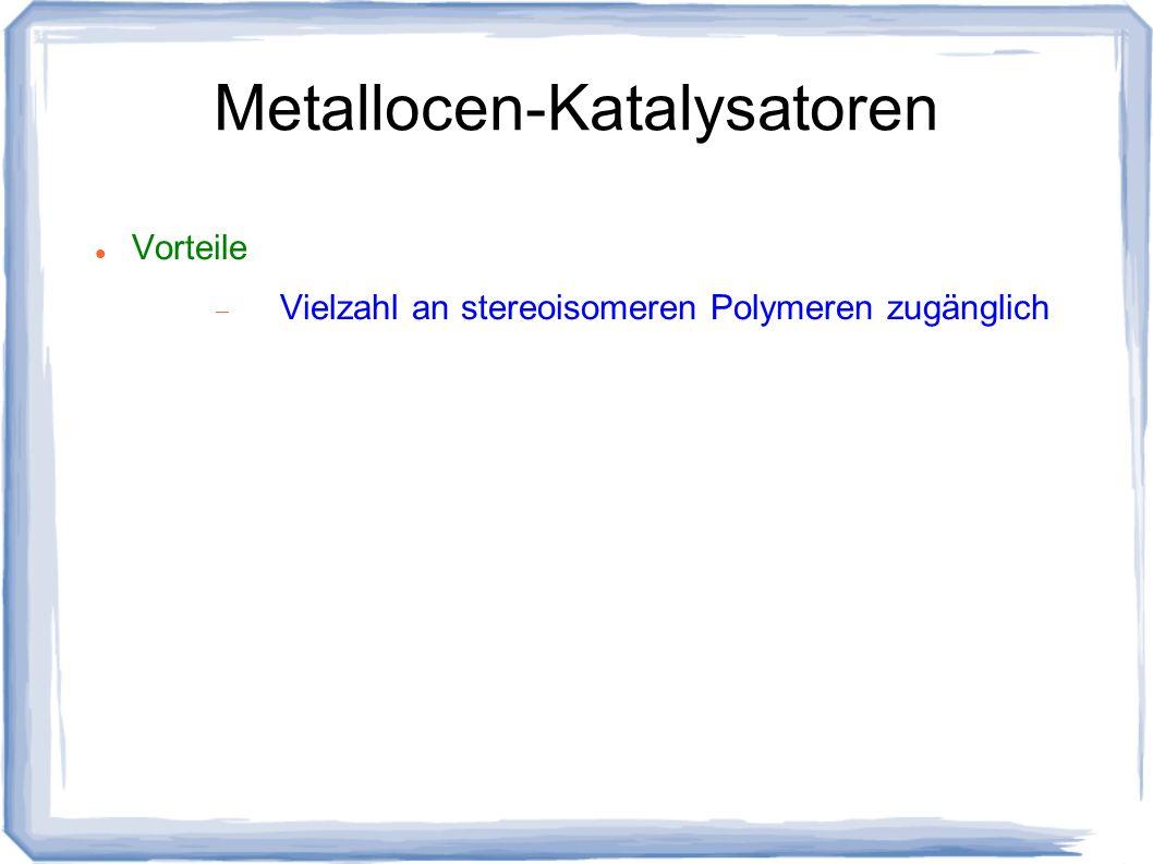 Metallocen-Katalysatoren Vorteile Vielzahl an stereoisomeren Polymeren zugänglich