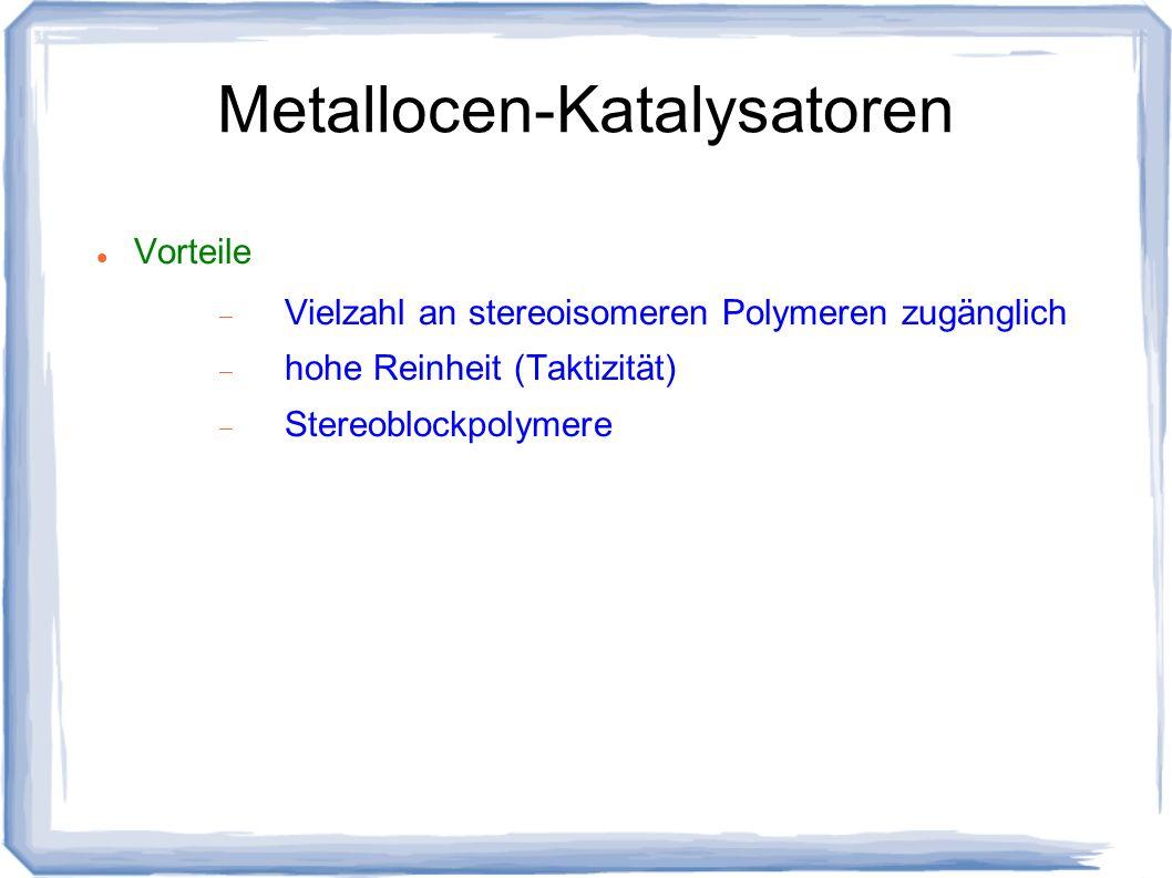 Metallocen-Katalysatoren Vorteile Vielzahl an stereoisomeren Polymeren zugänglich hohe Reinheit (Taktizität) Stereoblockpolymere