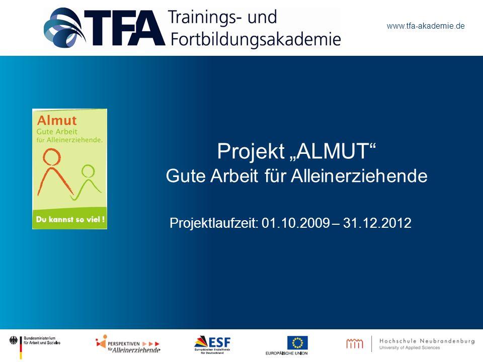 www.tfa-akademie.de Projekt ALMUT Gute Arbeit für Alleinerziehende Projektlaufzeit: 01.10.2009 – 31.12.2012