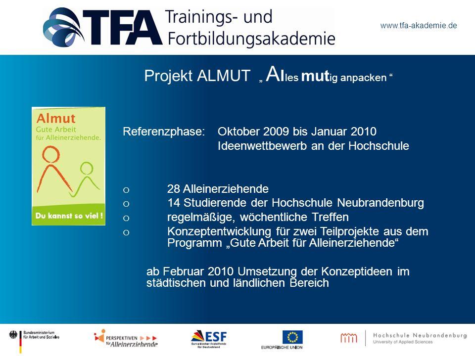 www.tfa-akademie.de Projekt ALMUT A l les mut ig anpacken Referenzphase: Oktober 2009 bis Januar 2010 Ideenwettbewerb an der Hochschule o 28 Alleinerz