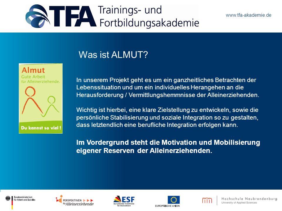 www.tfa-akademie.de Was ist ALMUT? In unserem Projekt geht es um ein ganzheitliches Betrachten der Lebenssituation und um ein individuelles Herangehen