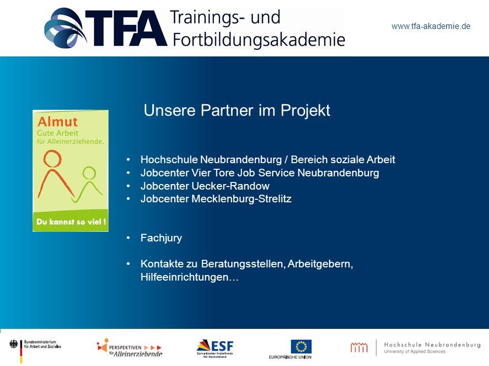 www.tfa-akademie.de Unsere Partner im Projekt Hochschule Neubrandenburg / Bereich soziale Arbeit Jobcenter Vier Tore Job Service Neubrandenburg Jobcen