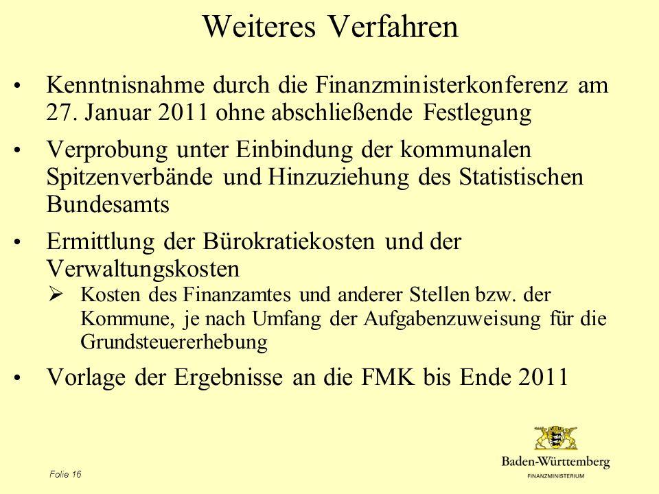 Folie 16 Weiteres Verfahren Kenntnisnahme durch die Finanzministerkonferenz am 27. Januar 2011 ohne abschließende Festlegung Verprobung unter Einbindu