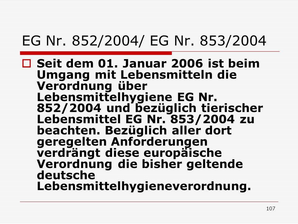 EG Nr. 852/2004/ EG Nr. 853/2004 Seit dem 01. Januar 2006 ist beim Umgang mit Lebensmitteln die Verordnung über Lebensmittelhygiene EG Nr. 852/2004 un