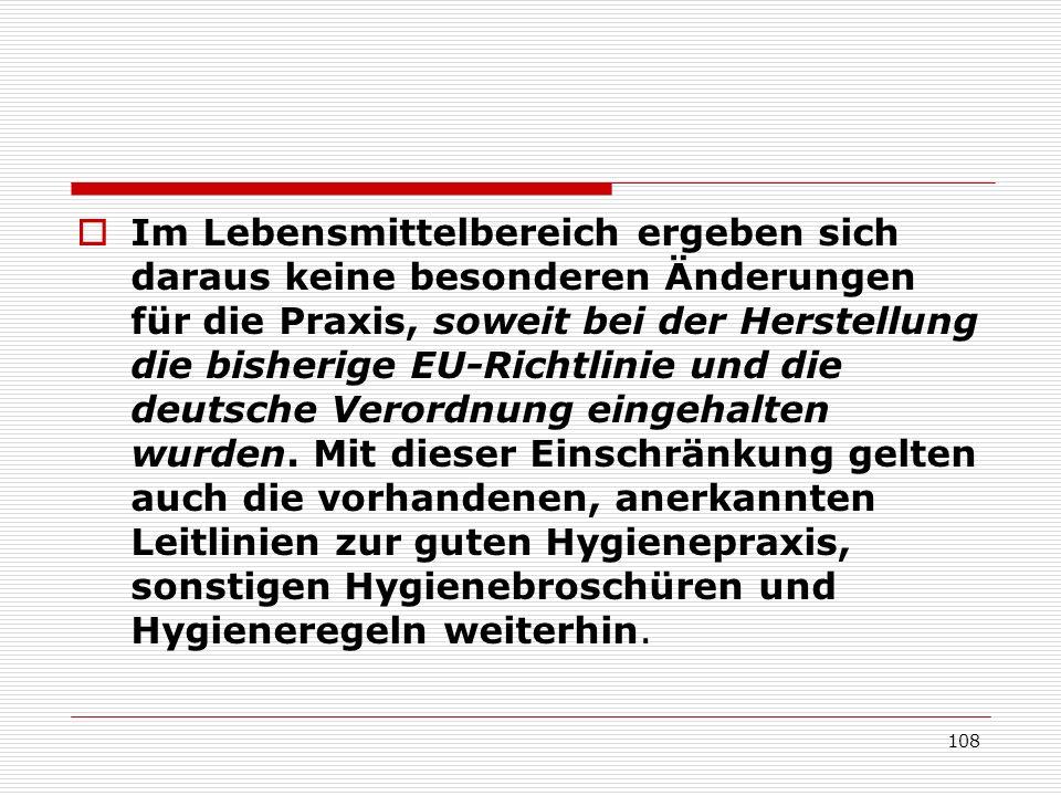 Im Lebensmittelbereich ergeben sich daraus keine besonderen Änderungen für die Praxis, soweit bei der Herstellung die bisherige EU-Richtlinie und die