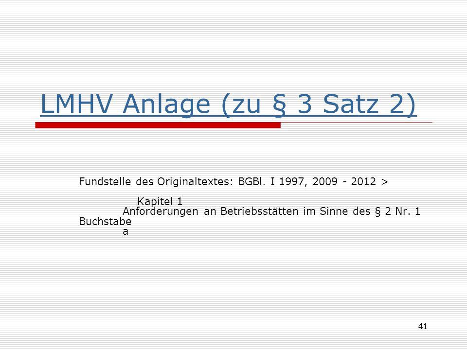 LMHV Anlage (zu § 3 Satz 2) Fundstelle des Originaltextes: BGBl. I 1997, 2009 - 2012 > Kapitel 1 Anforderungen an Betriebsstätten im Sinne des § 2 Nr.