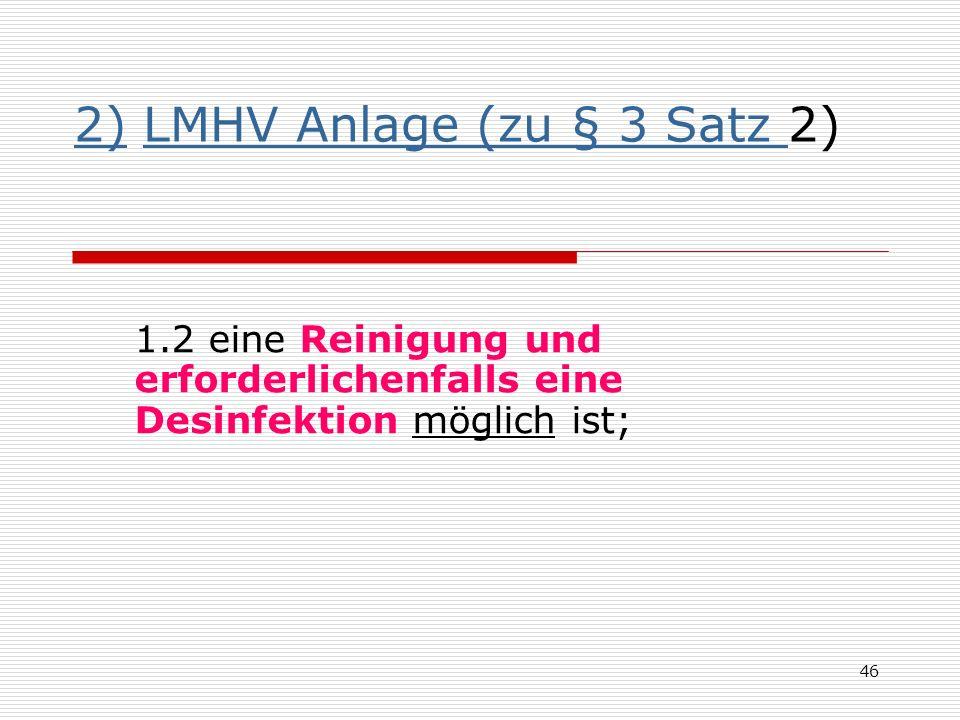 2)2) LMHV Anlage (zu § 3 Satz 2)LMHV Anlage (zu § 3 Satz 1.2 eine Reinigung und erforderlichenfalls eine Desinfektion möglich ist; 46