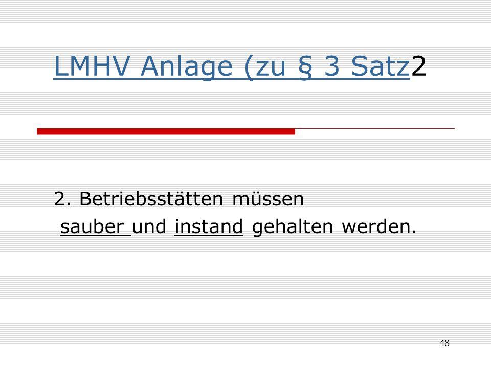 LMHV Anlage (zu § 3 SatzLMHV Anlage (zu § 3 Satz2 2. Betriebsstätten müssen sauber und instand gehalten werden. 48