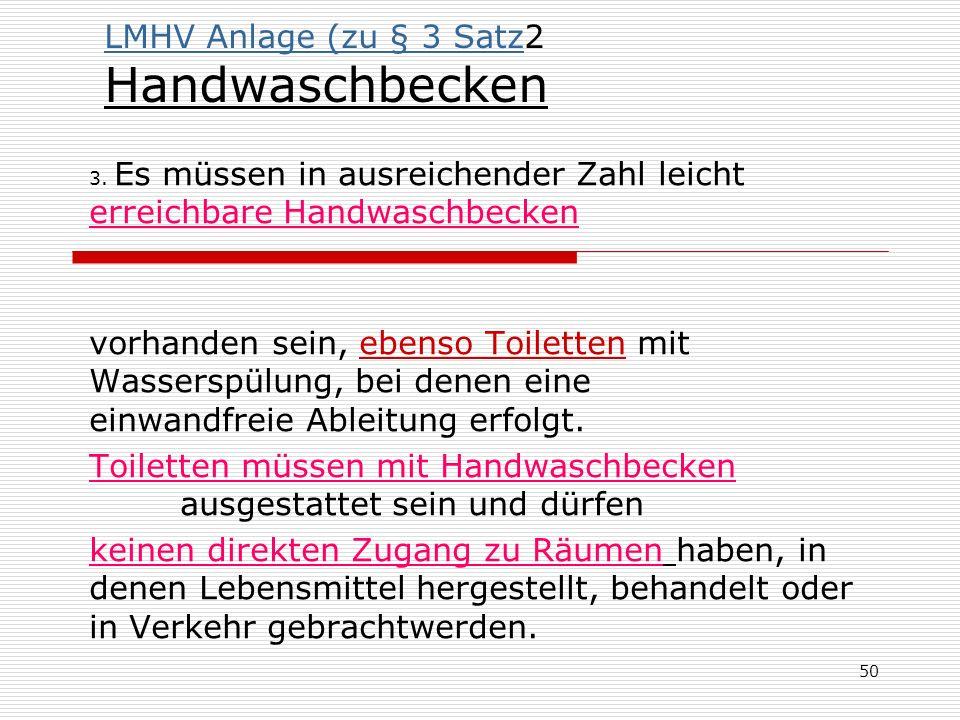 LMHV Anlage (zu § 3 SatzLMHV Anlage (zu § 3 Satz2 Handwaschbecken 3. Es müssen in ausreichender Zahl leicht erreichbare Handwaschbecken vorhanden sein