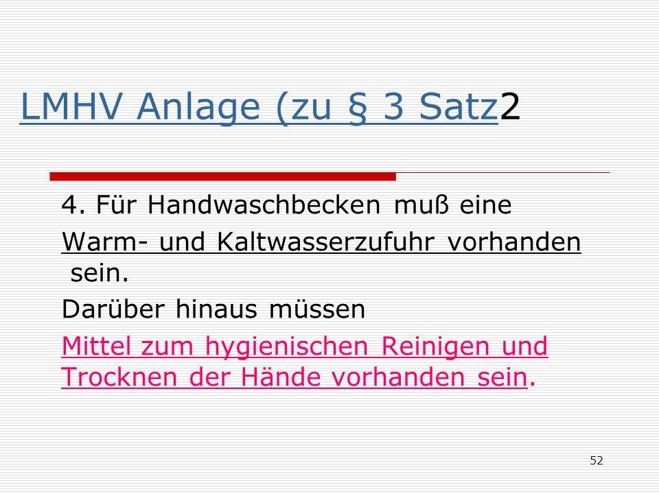 LMHV Anlage (zu § 3 SatzLMHV Anlage (zu § 3 Satz2 4. Für Handwaschbecken muß eine Warm- und Kaltwasserzufuhr vorhanden sein. Darüber hinaus müssen Mit