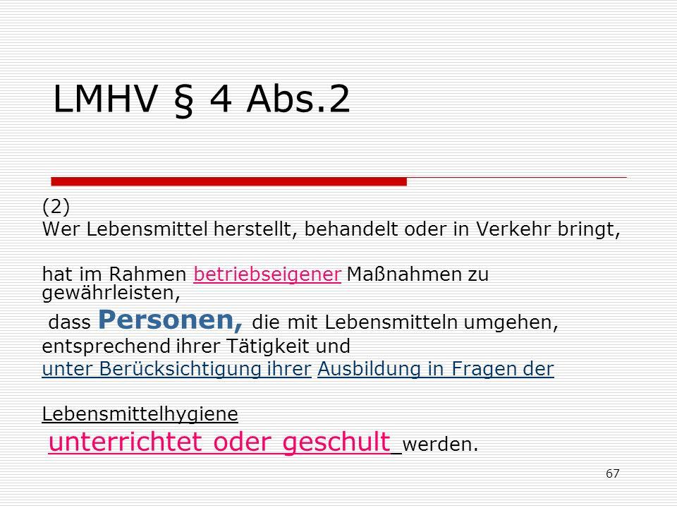 LMHV § 4 Abs.2 (2) Wer Lebensmittel herstellt, behandelt oder in Verkehr bringt, hat im Rahmen betriebseigener Maßnahmen zu gewährleisten, dass Person