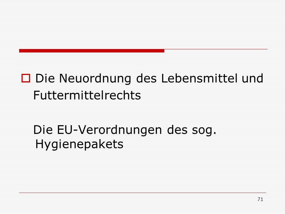Die Neuordnung des Lebensmittel und Futtermittelrechts Die EU-Verordnungen des sog. Hygienepakets 71
