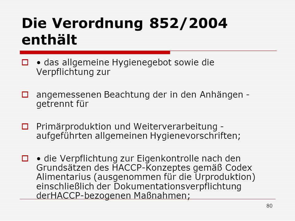 Die Verordnung 852/2004 enthält das allgemeine Hygienegebot sowie die Verpflichtung zur angemessenen Beachtung der in den Anhängen - getrennt für Prim