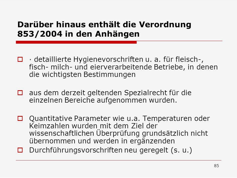 Darüber hinaus enthält die Verordnung 853/2004 in den Anhängen · detaillierte Hygienevorschriften u. a. für fleisch-, fisch- milch- und eierverarbeite