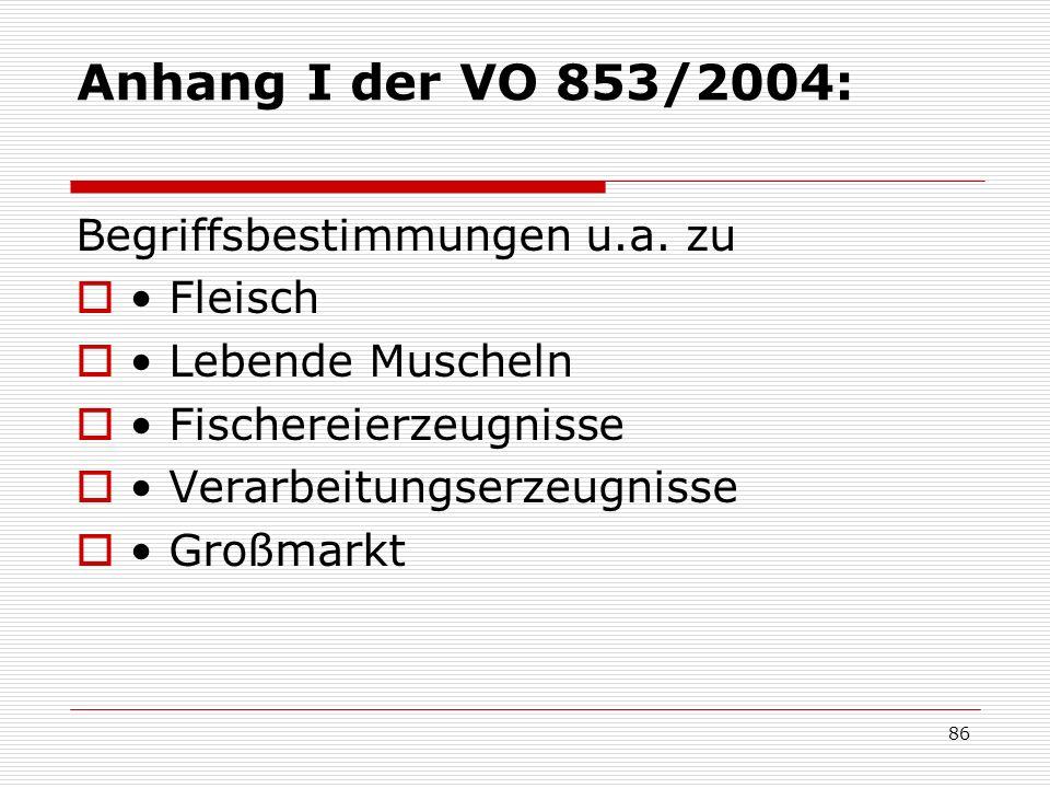 Anhang I der VO 853/2004: Begriffsbestimmungen u.a. zu Fleisch Lebende Muscheln Fischereierzeugnisse Verarbeitungserzeugnisse Großmarkt 86