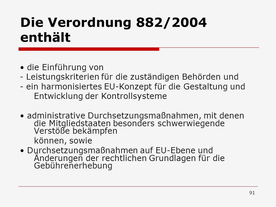 Die Verordnung 882/2004 enthält die Einführung von - Leistungskriterien für die zuständigen Behörden und - ein harmonisiertes EU-Konzept für die Gesta