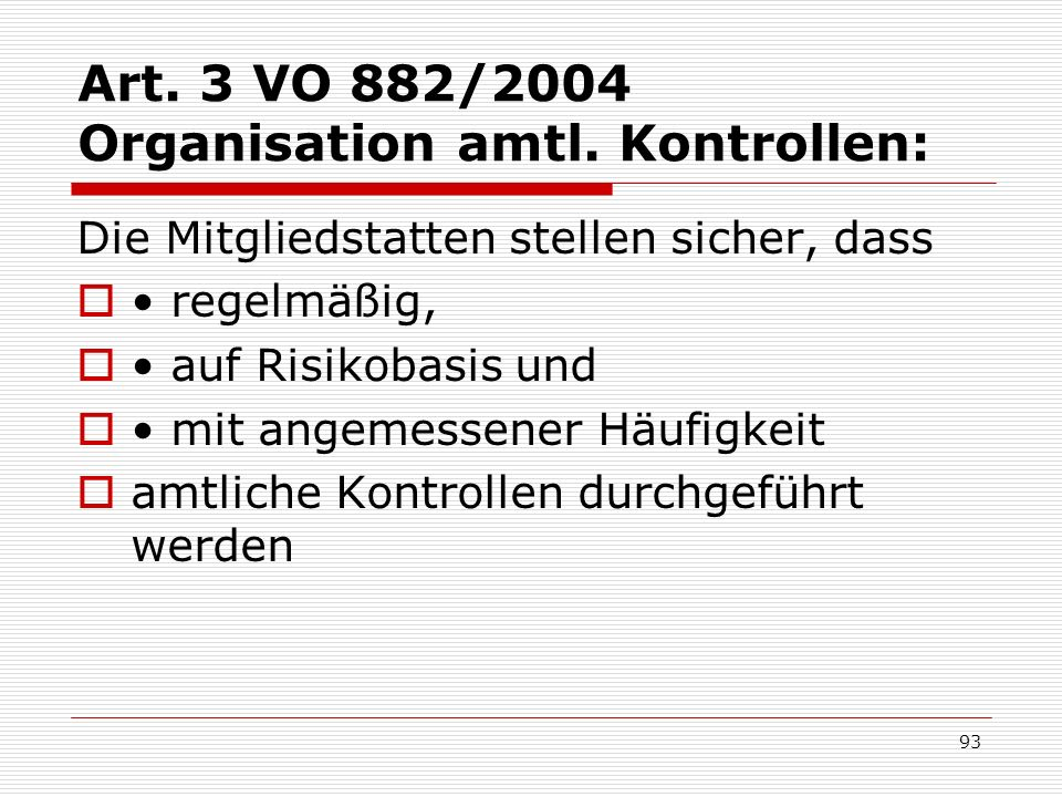 Art. 3 VO 882/2004 Organisation amtl. Kontrollen: Die Mitgliedstatten stellen sicher, dass regelmäßig, auf Risikobasis und mit angemessener Häufigkeit