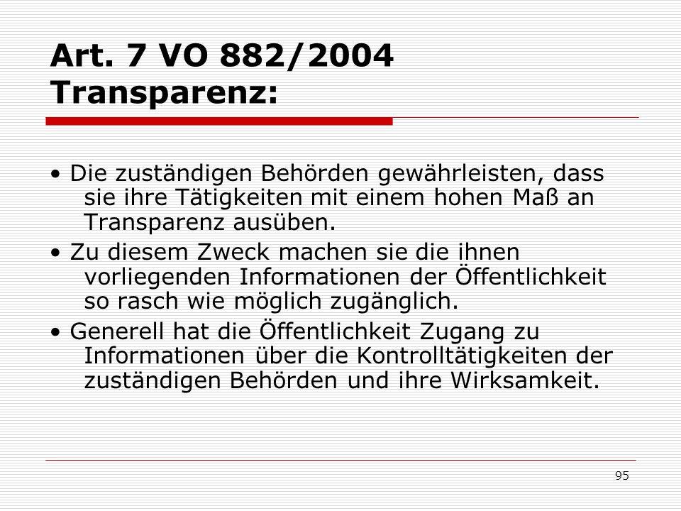 Art. 7 VO 882/2004 Transparenz: Die zuständigen Behörden gewährleisten, dass sie ihre Tätigkeiten mit einem hohen Maß an Transparenz ausüben. Zu diese