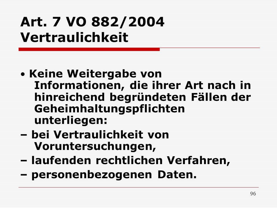 Art. 7 VO 882/2004 Vertraulichkeit Keine Weitergabe von Informationen, die ihrer Art nach in hinreichend begründeten Fällen der Geheimhaltungspflichte