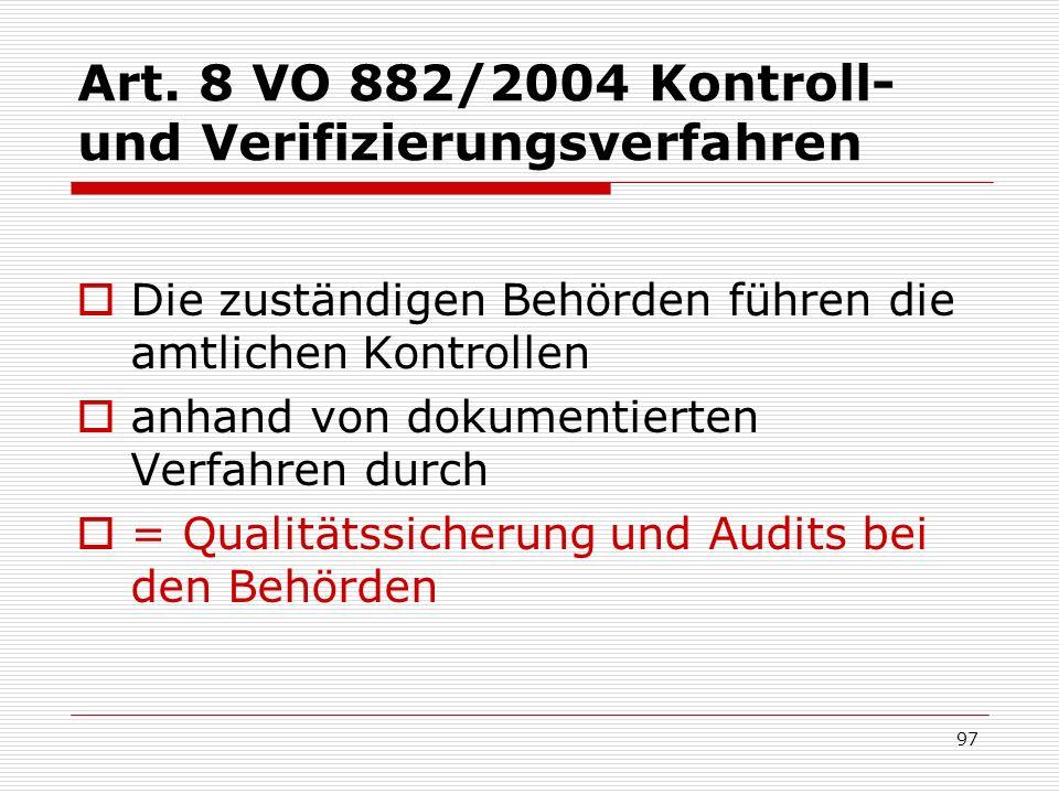 Art. 8 VO 882/2004 Kontroll- und Verifizierungsverfahren Die zuständigen Behörden führen die amtlichen Kontrollen anhand von dokumentierten Verfahren