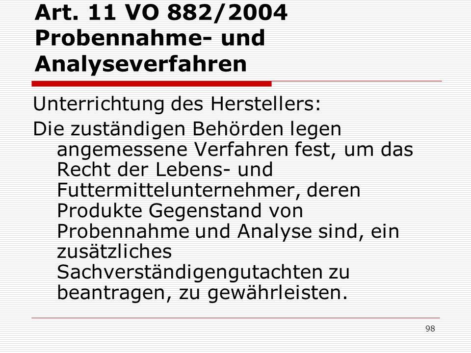 Art. 11 VO 882/2004 Probennahme- und Analyseverfahren Unterrichtung des Herstellers: Die zuständigen Behörden legen angemessene Verfahren fest, um das