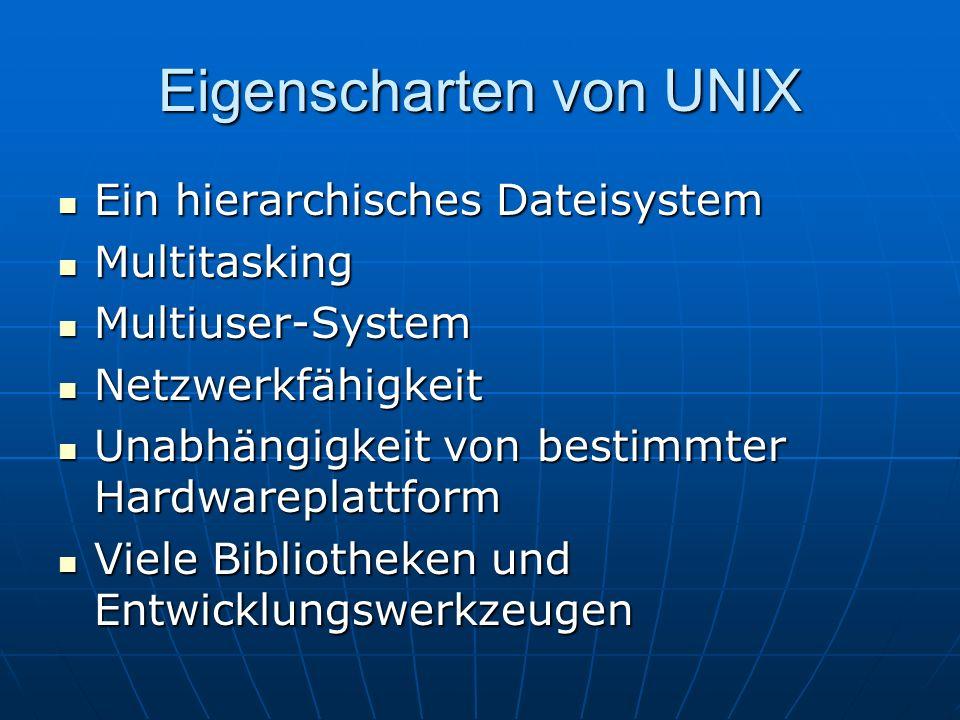 Eigenscharten von UNIX Ein hierarchisches Dateisystem Ein hierarchisches Dateisystem Multitasking Multitasking Multiuser-System Multiuser-System Netzw