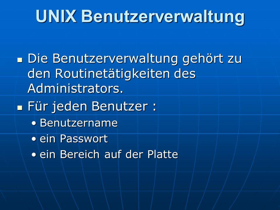 UNIX Benutzerverwaltung Die Benutzerverwaltung gehört zu den Routinetätigkeiten des Administrators. Die Benutzerverwaltung gehört zu den Routinetätigk
