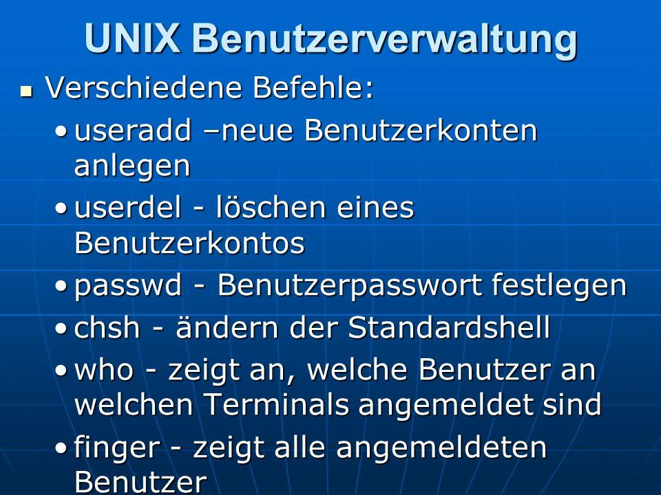 UNIX Benutzerverwaltung Verschiedene Befehle: Verschiedene Befehle: useradd –neue Benutzerkonten anlegenuseradd –neue Benutzerkonten anlegen userdel -